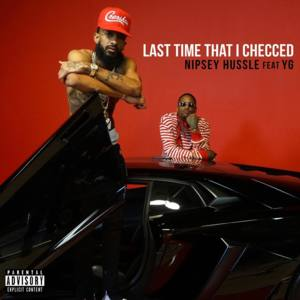 Nipsey Hussle - Last Time That I Checc'd Lyrics + Clip